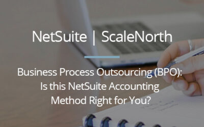 Business Process Outsourcing (BPO): Is this NetSuite Accounting Method Right for You?