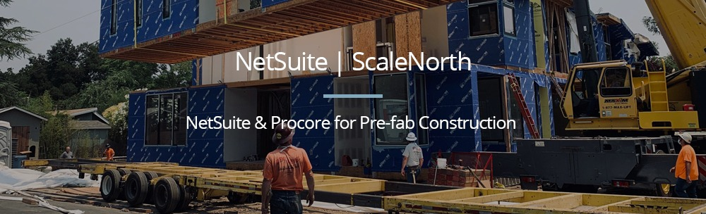 Using NetSuite to Manage Off-Site Construction